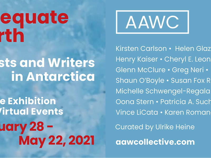 Adequate Earth: Artists and Writers in Antarctica • Jan. 28-May 22, 2021